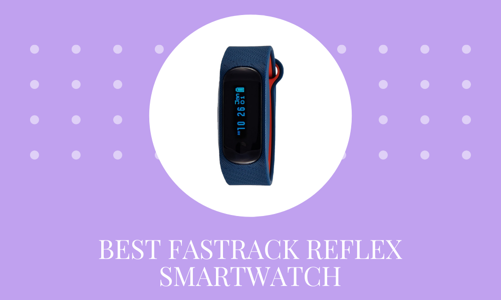 3 Best Fastrack Reflex Smartwatch Band in India- Love to wear