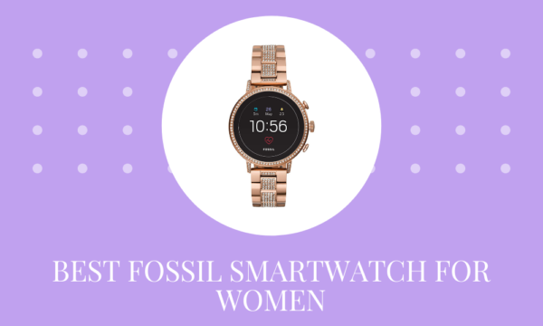 3 Best Fossil Smartwatch For Women in India 2021