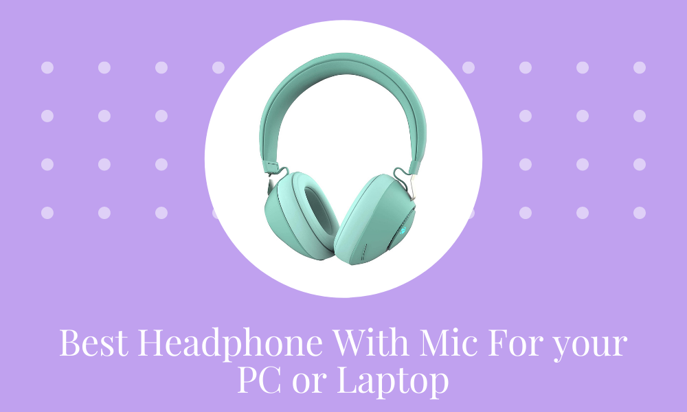 3 Best Headphone With Mic For PC with buying guide