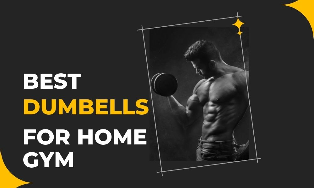Best dumbbells for home gym
